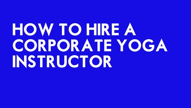 How to Hire a Corporate Yoga Instructor Santa Monica Los Angeles