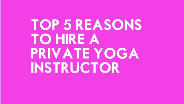 Top 5 Reasons to hire a Private Yoga Instructor5